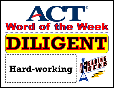 The CCHS Reading ROCKS ACT Word of the Week is - DILIGENT!