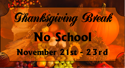School is dismissed Wednesday, November 21st - Friday, November 23rd for Thanksgiving Break.