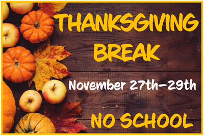 No School Wednesday, November 27th - Friday, November 29th. Happy Thanksgiving!!!