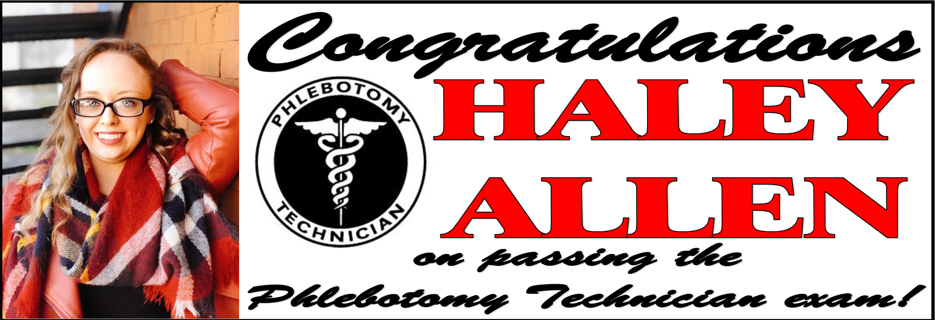 Congratulations to Haley Allen on passing the Phlebotomy Technician Exam.