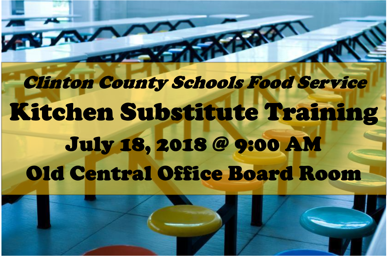Clinton County Schools Food Service Kitchen Substitute Training will be held on July 18, 2018 at the Old Central Office Board Room.